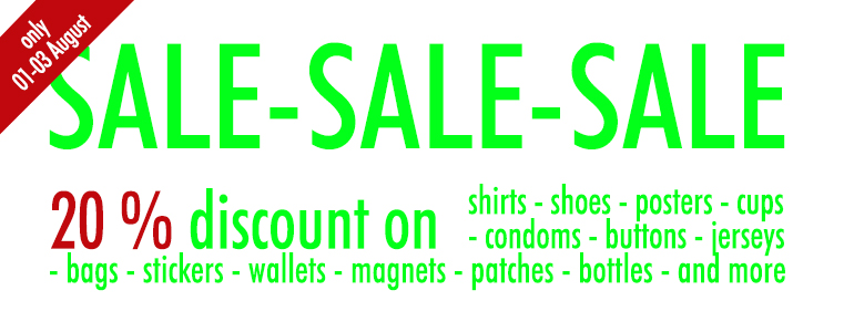 This weekend: 20 % discount on shirts, shoes, cups, condoms, patches, wallets etc. etc.