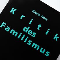 Gisela Notz: Kritik des Familismus