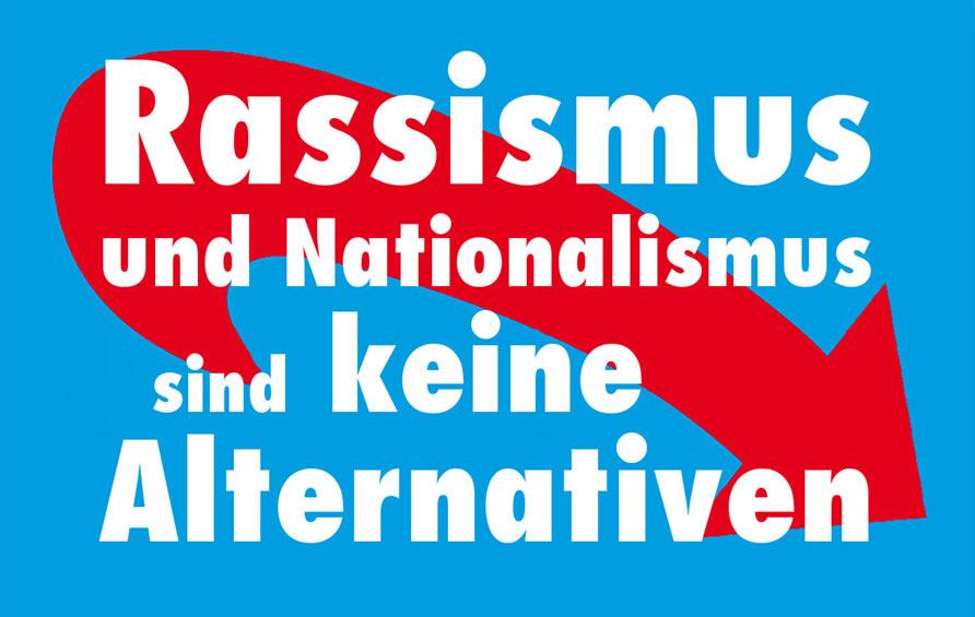 Rassismus und Nationalismus sind keine Alternativen