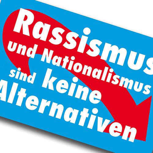 Rassismus und Nationalismus sind keine Alternativen - Sticker gegen wuchernde rechte Stimmungen und Parteien