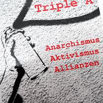 Triple A: Anarchismus, Aktivismus, Allianzen - den Anarchismus in die Gegenwart holen und anschlussfähig machen ...