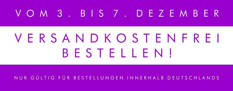 Vom 3. bis 7. Dezember könnt ihr innerhalb Deutschlands versandkostenfrei bestellen.